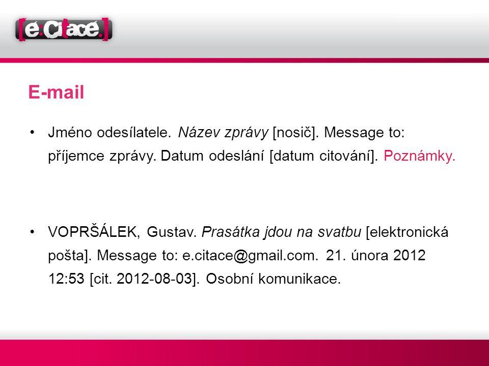 E-mail Jméno odesílatele. Název zprávy [nosič]. Message to: příjemce zprávy. Datum odeslání [datum citování]. Poznámky.